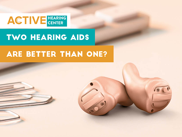 why two hearing aids over one